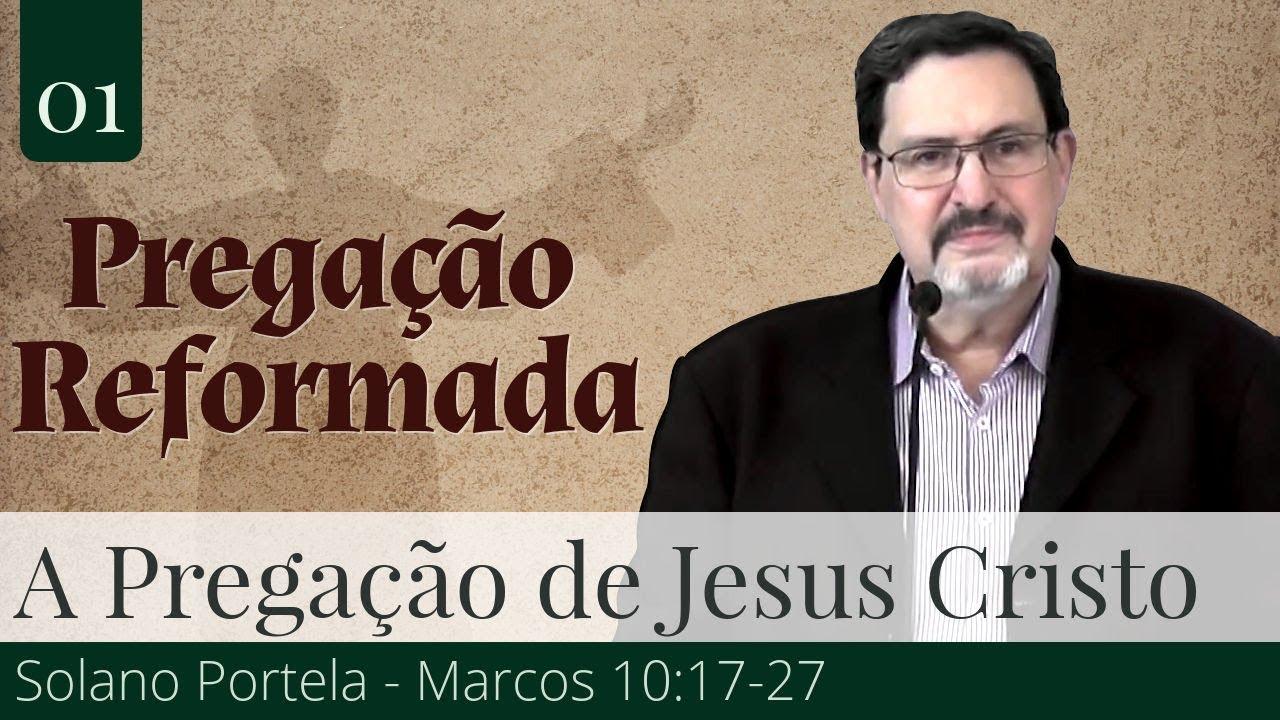 01. O Conteúdo da Pregação: A Palavra Pregada por Cristo  - Solano Portela