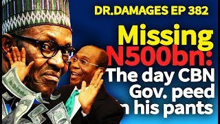 Dr. Damages Show -382: Missing N500bn: The day CBN Gov. peed in his pants