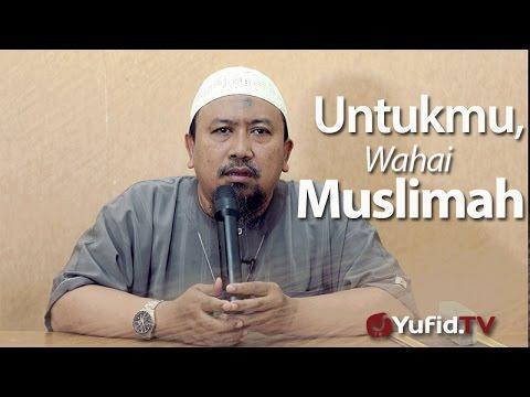 Kajian Muslimah : Untukmu, Wahai Muslimah - Ustadz Mahfudz Umri, Lc.
