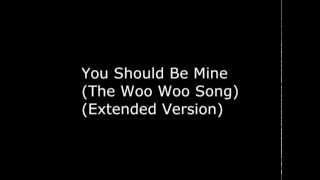 You Should Be Mine (The Woo Woo Song) (Extended Version)