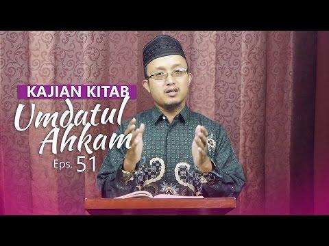 Kajian Kitab: Umdatul Ahkam - Ustadz Aris Munandar, Eps.51