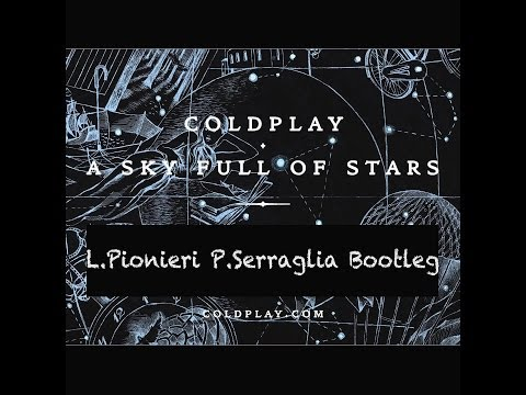 Coldplay - A Sky Full Of Stars (l.pionieri P.serraglia Boot) video