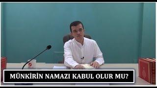 Hasan Yenidere - Münkirin Namazı Kabul Olur Mu?