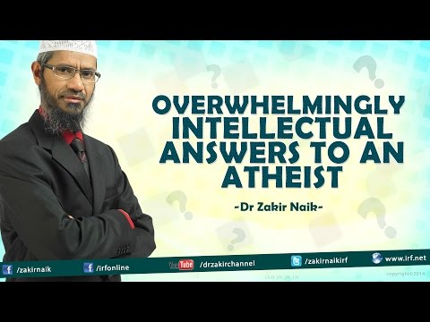 Overwhelmingly Intellectual Answers To An Atheist By Dr Zakir Naik video
