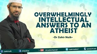 Questions posed  by an Atheist and Overwhelmingly Intellectual Answers given by Dr Zakir Naik