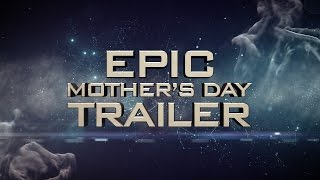 Epic Mothers Day Trailer by Motion Worship
