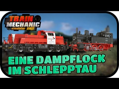 EINE DAMPFLOK IM SCHLEPPTAU - TRAIN MECHANIC SIMULATOR 2017#015 ★ Lets Play TMS 2017 Deutsch