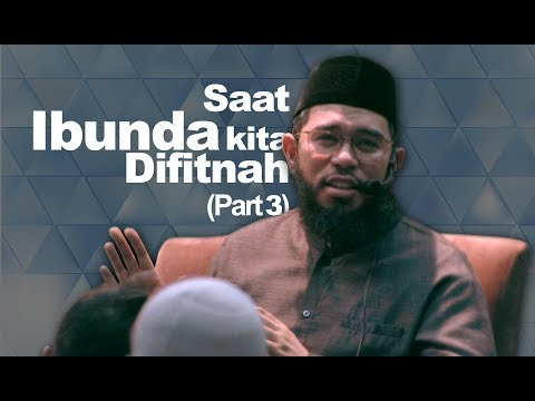 Saat Ibunda Kita Difitnah - PART 3 - Ustadz Muhammad Nuzul Dzikri