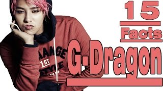 15 Interesting FACTS ABOUT G-DRAGON [BIG BANG]