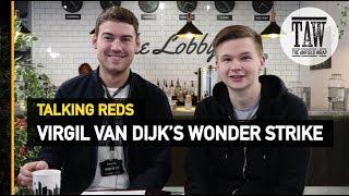 Virgil van Dijk's Wonder Strike | Talking Reds