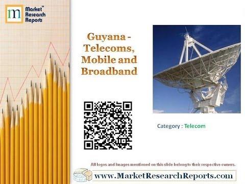 Guyana - Telecoms, Mobile and Broadband