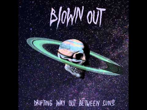 BLOWN OUT - Drifting Way Out Between Suns (Full Song)