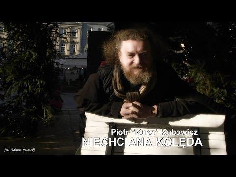 NIECHCIANA KOLĘDA - Piotr 'Kuba' Kubowicz