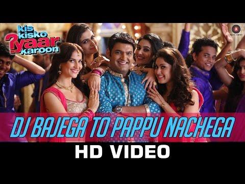 DJ Bajega To Pappu Nachega Video Songs - Kis Kisko Pyaar Karoon