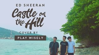 ED SHEERAN - CASTLE ON THE HILL (COVER BY PLAY WISELY)