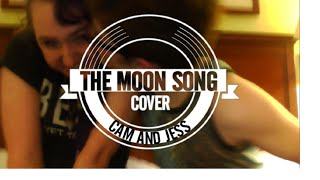 the moon song- cam & jess sleepy cover