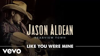 Jason Aldean Like You Were Mine Official Audio
