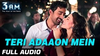 TERI ADAAON MEIN FULL AUDIO | 3 A.M | Rannvijay Singh & Anindita Nayar