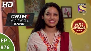 Crime Patrol Dastak - Ep 876 - Full Episode - 2nd October, 2018