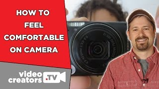 How To Feel Comfortable on Camera