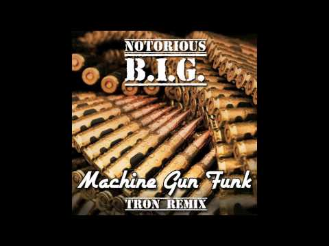 Notorious B.I.G. - Machine Gun Funk (Tron Remix)