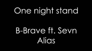B-Brave ft. Sevn Alias // One night stand // Lyrics