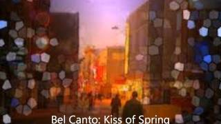 Watch Bel Canto Kiss Of Spring video