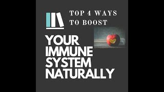 TOP 4 WAYS TO BOOST YOUR IMMUNE SYSTEM NATURALLY