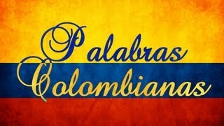 Palabras Colombianas (y Frases Colombianas)