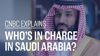 Who's in charge in Saudi Arabia? | CNBC Explains