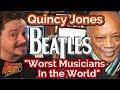 """Quincy Jones Call Beatles """"Worst Musicians in the World"""" -"""