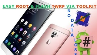 LeEco Le2 Easily Root & Flash TWRP Guide(Toolkit)