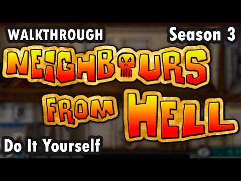 Neighbours from Hell - Season 3 - Do It Yourself - 100% (Walkthrough)