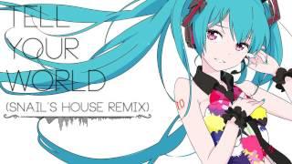 【初音ミク - Hatsune Miku】 Tell Your World 【Snail's House Remix】
