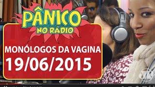 Monólogos Da Vagina - Pânico - 19/06/15
