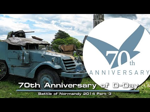 70th Anniversary of D-Day and the Battle of Normandy 2014 Part 3