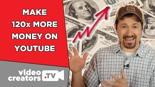 How To Quickly Make 120x More Money on YouTube