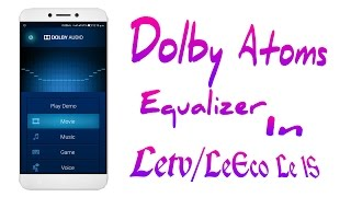 Simple Way to Get Dolby Atoms Equalizer in Letv/LeEco Le 1S