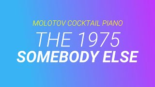 Somebody Else The 1975 By Molotov Cocktail Piano
