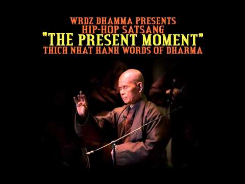 The Present Moment - Thich Nhat Hanh - HIP HOP SATSANG