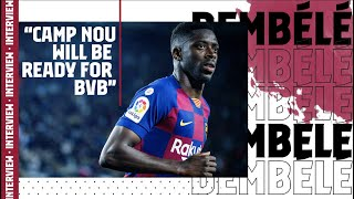 EXCLUSIVE INTERVIEW | Dembélé: 'Camp Nou will be ready for Borussia Dortmund'
