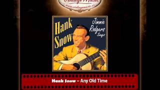 Watch Hank Snow Any Old Time video