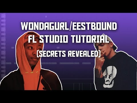WONDAGURL/EESTBOUND TUTORIAL- FL STUDIO TUTORIAL