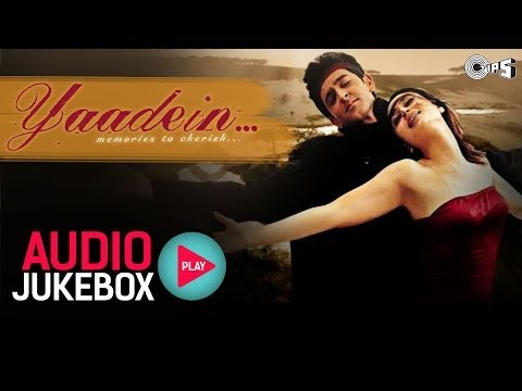 Yaadein Jukebox - Full Album Songs | Hrithik Roshan, Kareena Kapoor, Anu Malik