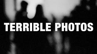 I AM a HORRIBLE Photographer