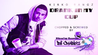 KIRKO BANGZ - Drank in my cup (Chopped & Screwed by DJ Charlez)