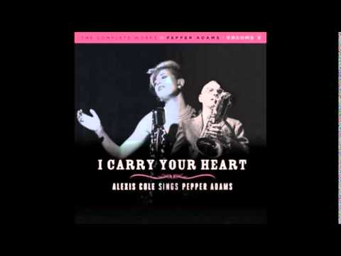 Alexis Cole / I Carry Your Heart