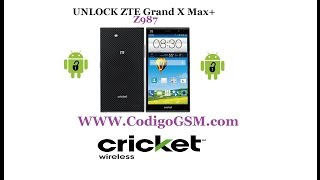 Unlock ZTE Grand X Max+ Cricket Wireless ZTE Z987 Liberacion
