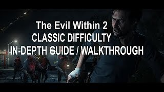 The Evil Within 2 Classic Difficulty In-Depth Guide / Walkthrough