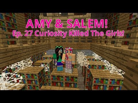 Amy & Salem! Ep.27 Curiosity Killed The Girls!